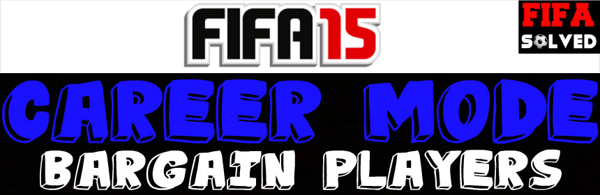 FIFA 15 Career Mode Bargain Players