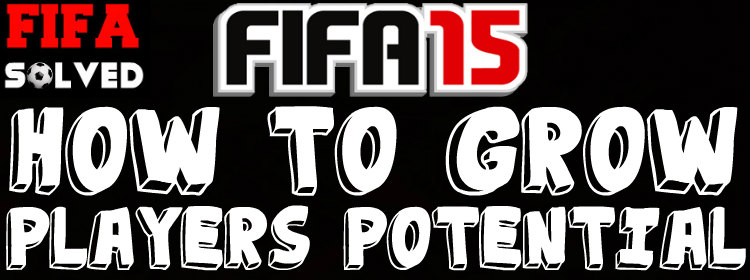 How To Grow players Potential On FIFA 15