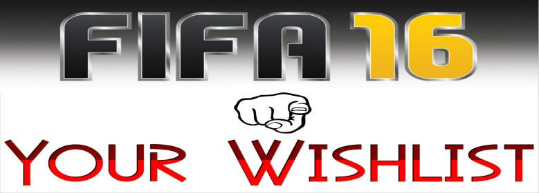 FIFA 16 Wishlist